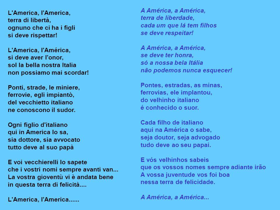 A América, a América, se deve ter honra, só a nossa bela Itália não podemos nunca esquecer! Pontes, estradas, as minas, ferrovias, ele implantou, do v