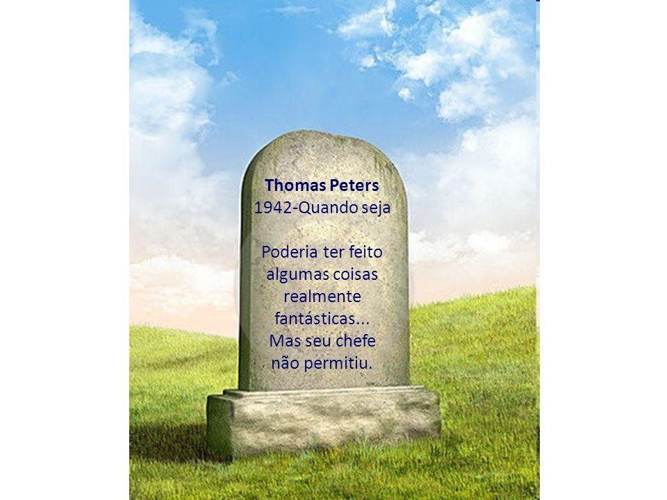 Thomas Peters 1942-Quando seja Poderia ter feito algumas coisas realmente fantásticas... Mas seu chefe não permitiu.
