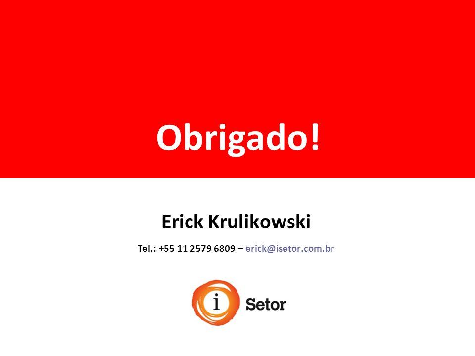 Obrigado! Erick Krulikowski Tel.: +55 11 2579 6809 – erick@isetor.com.brerick@isetor.com.br