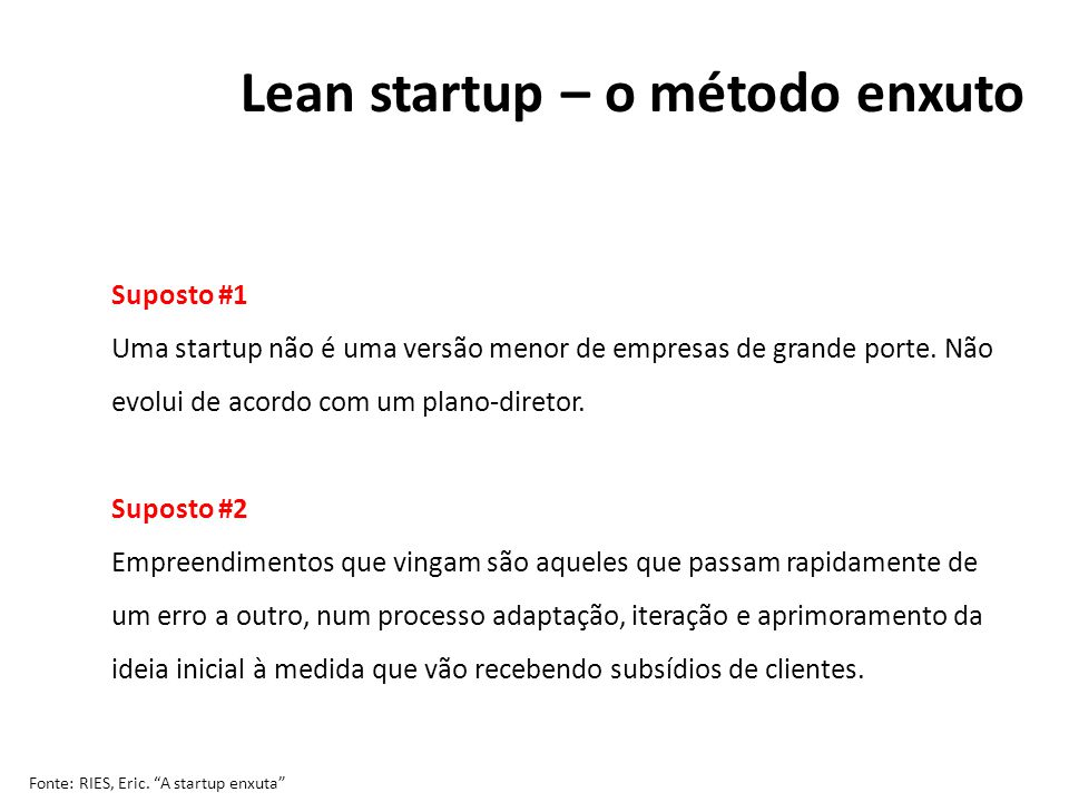 Suposto #1 Uma startup não é uma versão menor de empresas de grande porte. Não evolui de acordo com um plano-diretor. Suposto #2 Empreendimentos que v