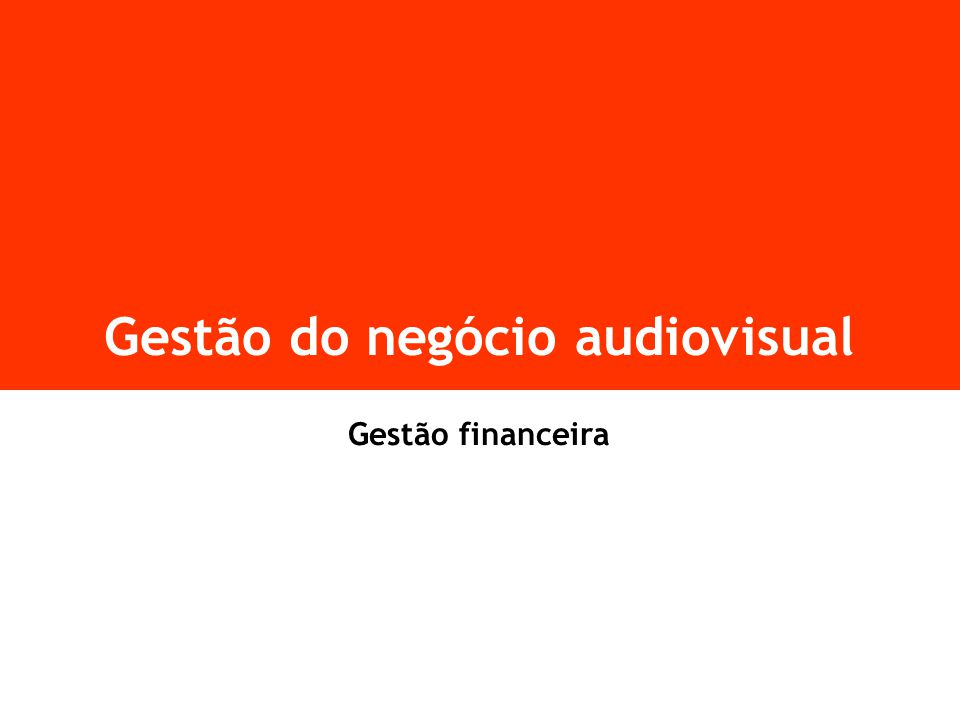 Gestão do negócio audiovisual Gestão financeira