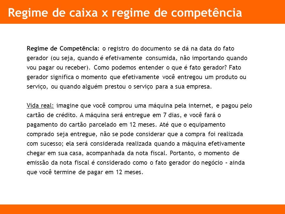 Regime de caixa x regime de competência Regime de Competência: o registro do documento se dá na data do fato gerador (ou seja, quando é efetivamente consumida, não importando quando vou pagar ou receber).