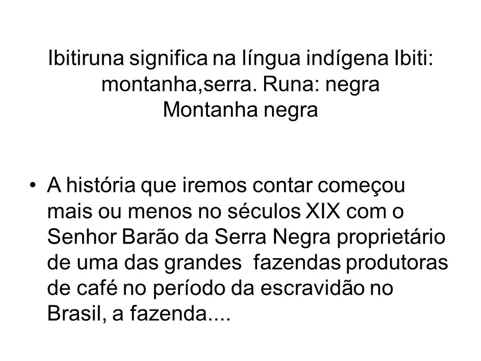 Ibitiruna significa na língua indígena Ibiti: montanha,serra.