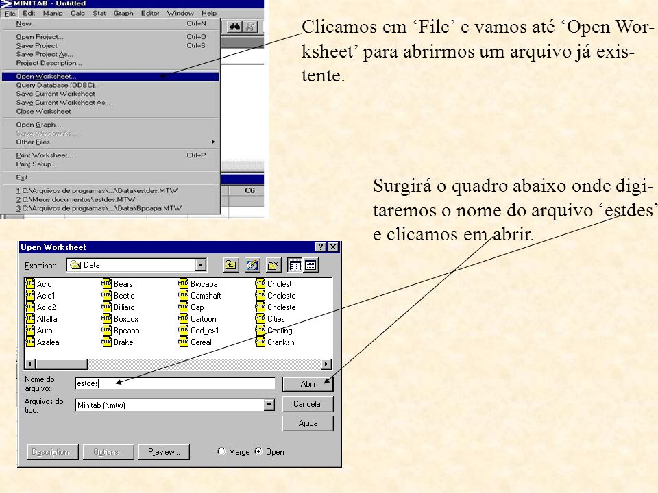 Clicamos em 'File' e vamos até 'Open Wor- ksheet' para abrirmos um arquivo já exis- tente. Surgirá o quadro abaixo onde digi- taremos o nome do arquiv