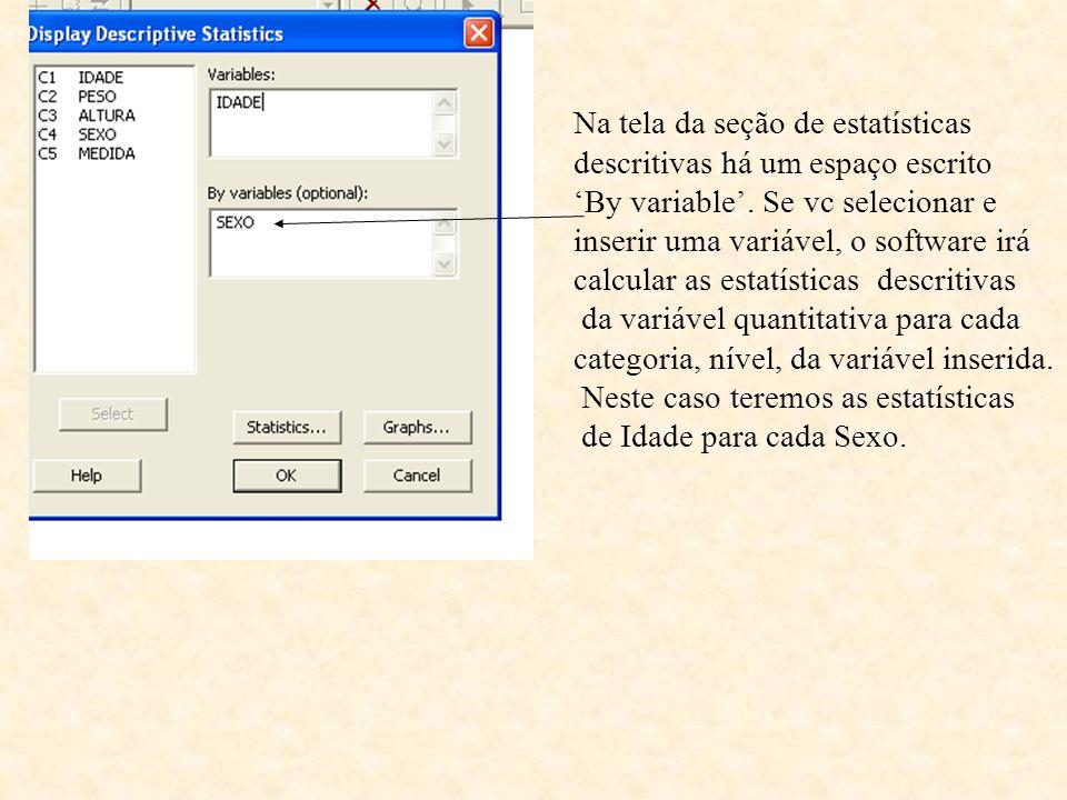 Na tela da seção de estatísticas descritivas há um espaço escrito 'By variable'. Se vc selecionar e inserir uma variável, o software irá calcular as e