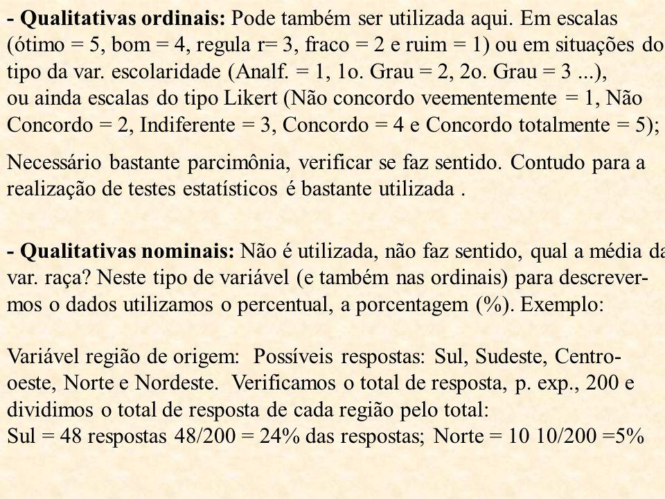 - Qualitativas ordinais: Pode também ser utilizada aqui. Em escalas (ótimo = 5, bom = 4, regula r= 3, fraco = 2 e ruim = 1) ou em situações do tipo da