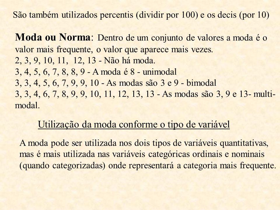 Moda ou Norma: Dentro de um conjunto de valores a moda é o valor mais frequente, o valor que aparece mais vezes. 2, 3, 9, 10, 11, 12, 13 - Não há moda