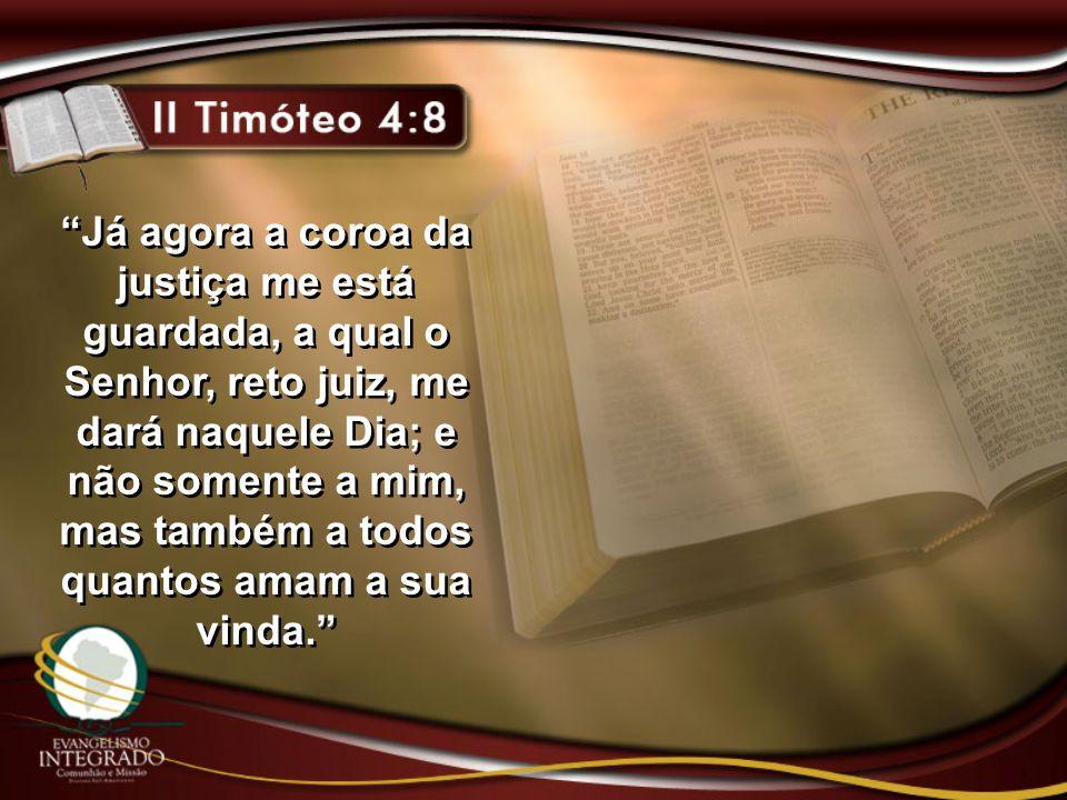 """""""Já agora a coroa da justiça me está guardada, a qual o Senhor, reto juiz, me dará naquele Dia; e não somente a mim, mas também a todos quantos amam a"""