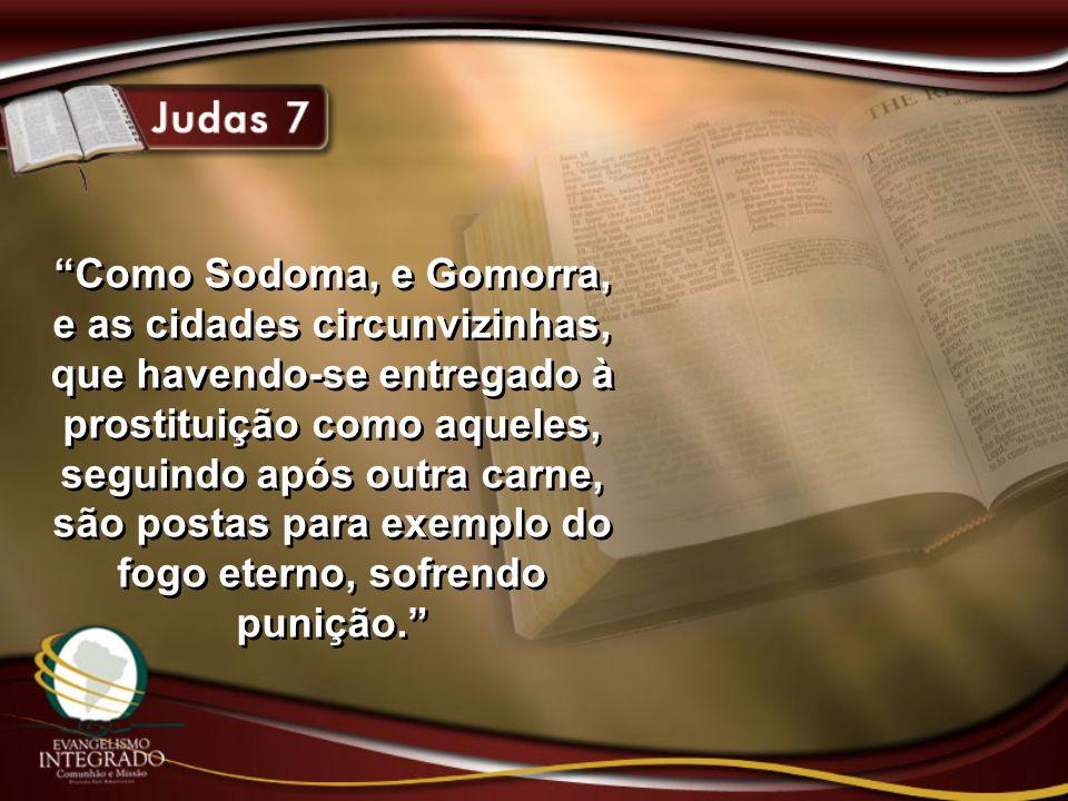 """""""Como Sodoma, e Gomorra, e as cidades circunvizinhas, que havendo-se entregado à prostituição como aqueles, seguindo após outra carne, são postas para"""