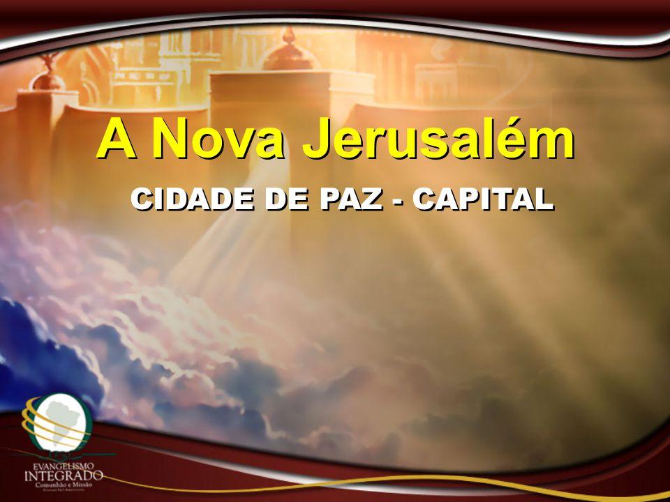 CIDADE DE PAZ - CAPITAL A Nova Jerusalém