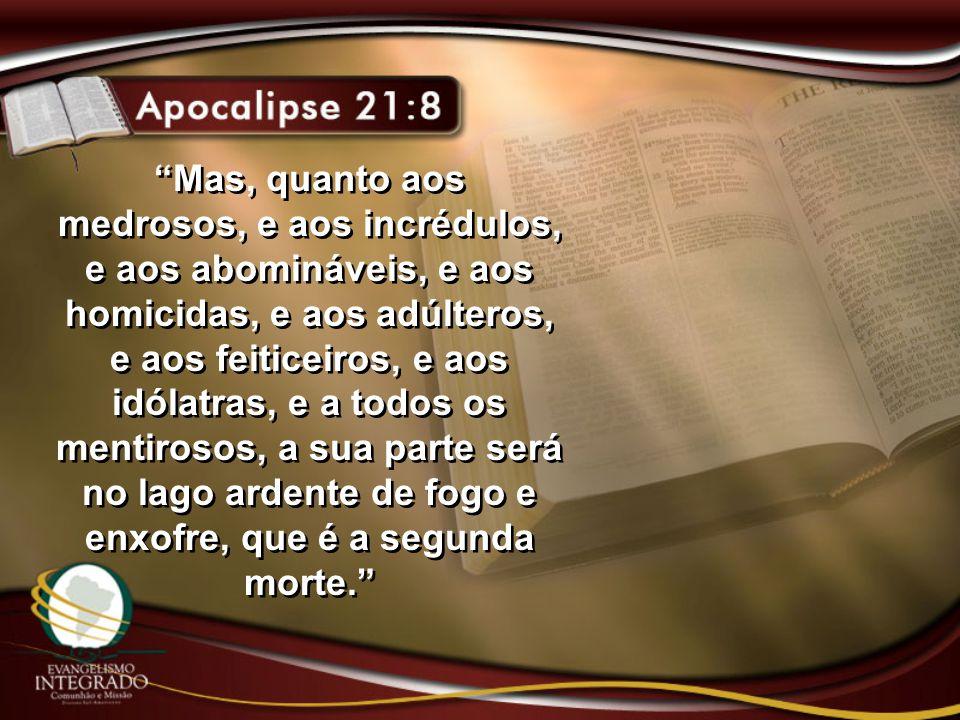"""""""Mas, quanto aos medrosos, e aos incrédulos, e aos abomináveis, e aos homicidas, e aos adúlteros, e aos feiticeiros, e aos idólatras, e a todos os men"""