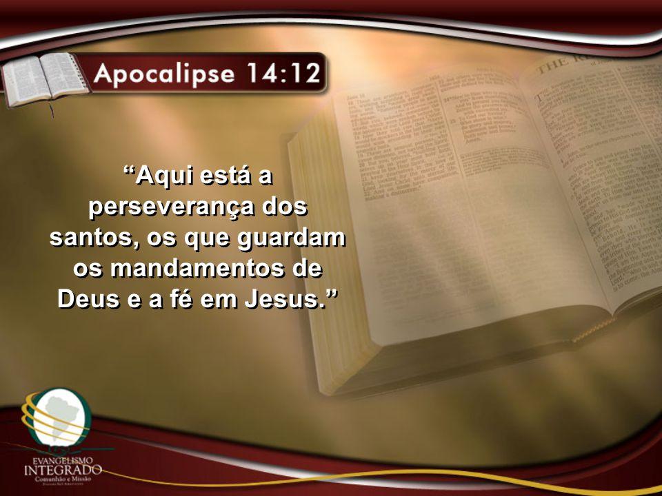 """""""Aqui está a perseverança dos santos, os que guardam os mandamentos de Deus e a fé em Jesus."""""""