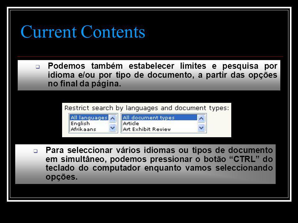 Current Contents  Podemos também estabelecer limites e pesquisa por idioma e/ou por tipo de documento, a partir das opções no final da página.