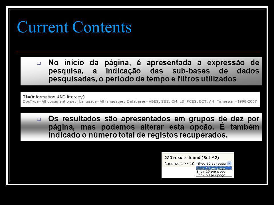 Current Contents  No início da página, é apresentada a expressão de pesquisa, a indicação das sub-bases de dados pesquisadas, o período de tempo e filtros utilizados  Os resultados são apresentados em grupos de dez por página, mas podemos alterar esta opção.