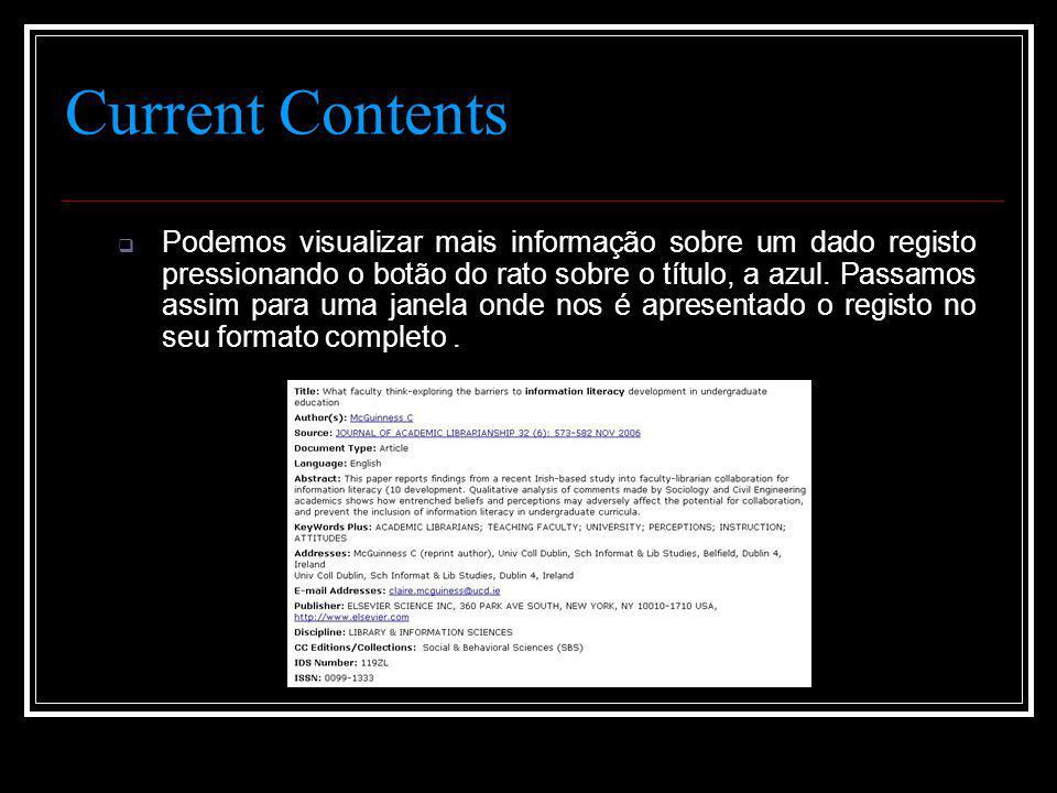 Current Contents  Podemos visualizar mais informação sobre um dado registo pressionando o botão do rato sobre o título, a azul.