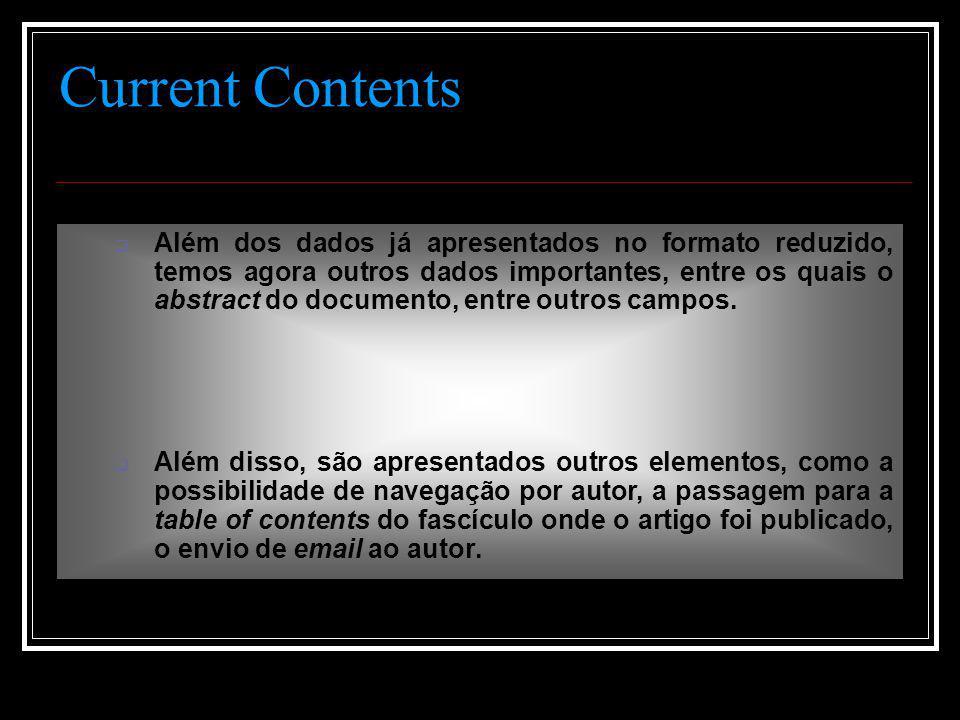 Current Contents  Além dos dados já apresentados no formato reduzido, temos agora outros dados importantes, entre os quais o abstract do documento, entre outros campos.