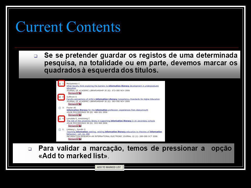 Current Contents  Se se pretender guardar os registos de uma determinada pesquisa, na totalidade ou em parte, devemos marcar os quadrados à esquerda dos títulos.
