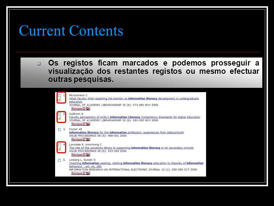Current Contents  Os registos ficam marcados e podemos prosseguir a visualização dos restantes registos ou mesmo efectuar outras pesquisas.
