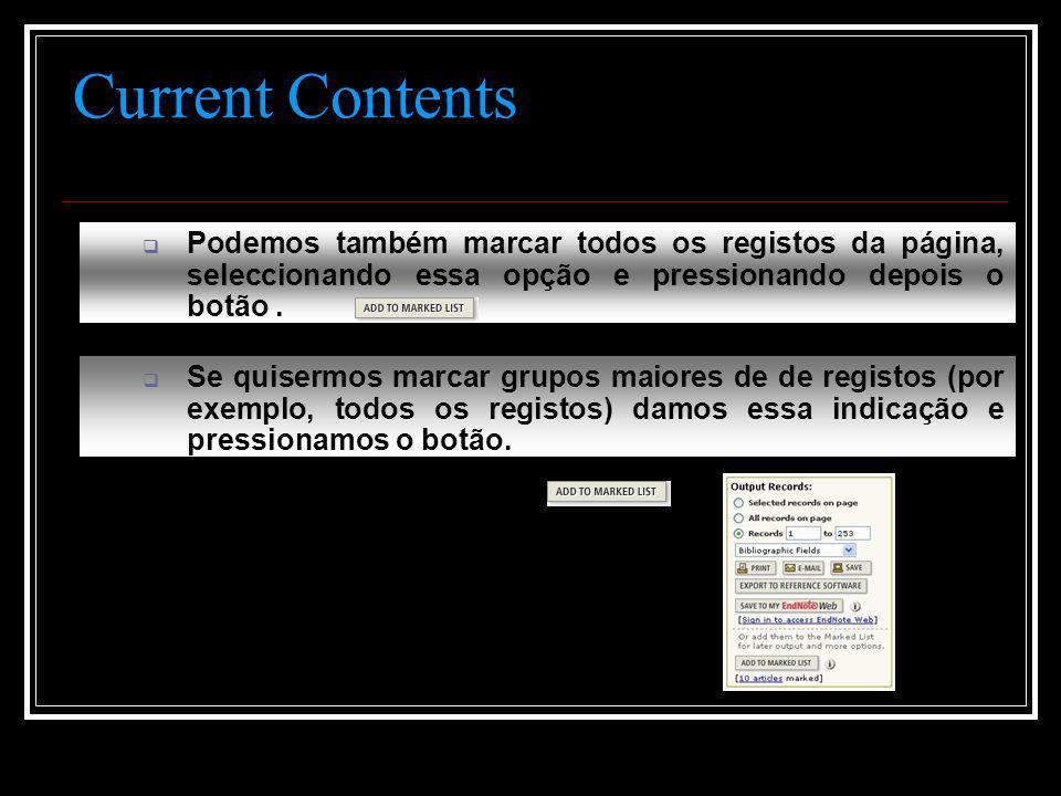 Current Contents  Se quisermos marcar grupos maiores de de registos (por exemplo, todos os registos) damos essa indicação e pressionamos o botão.