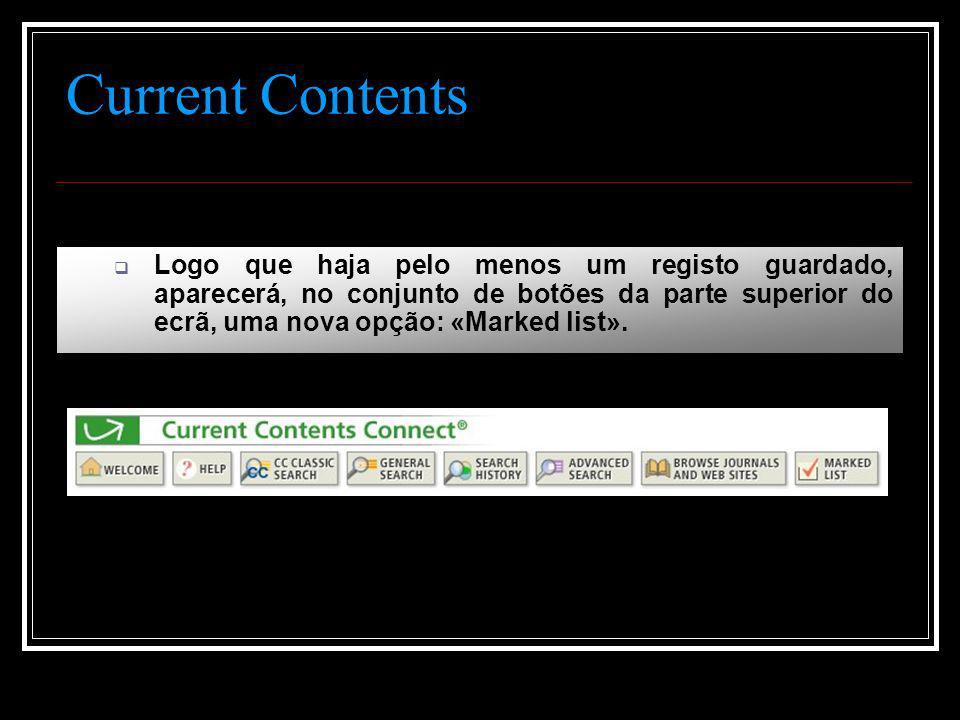 Current Contents  Logo que haja pelo menos um registo guardado, aparecerá, no conjunto de botões da parte superior do ecrã, uma nova opção: «Marked list».