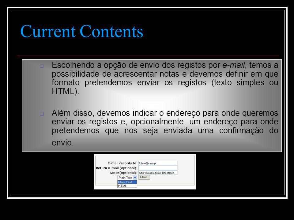 Current Contents  Escolhendo a opção de envio dos registos por e-mail, temos a possibilidade de acrescentar notas e devemos definir em que formato pretendemos enviar os registos (texto simples ou HTML).