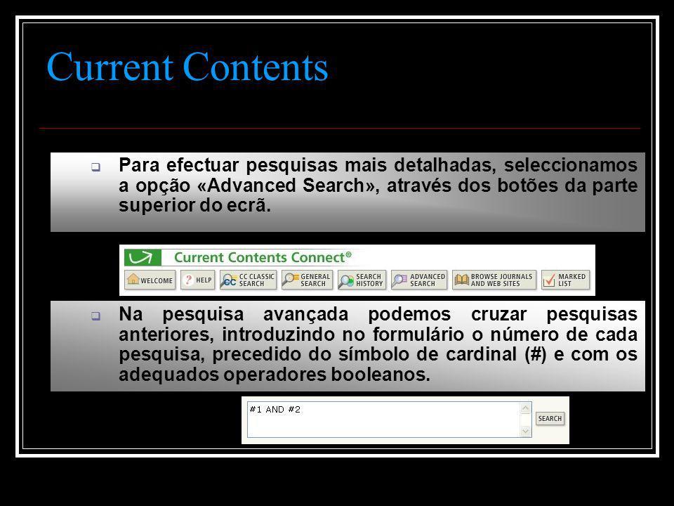 Current Contents  Para efectuar pesquisas mais detalhadas, seleccionamos a opção «Advanced Search», através dos botões da parte superior do ecrã.