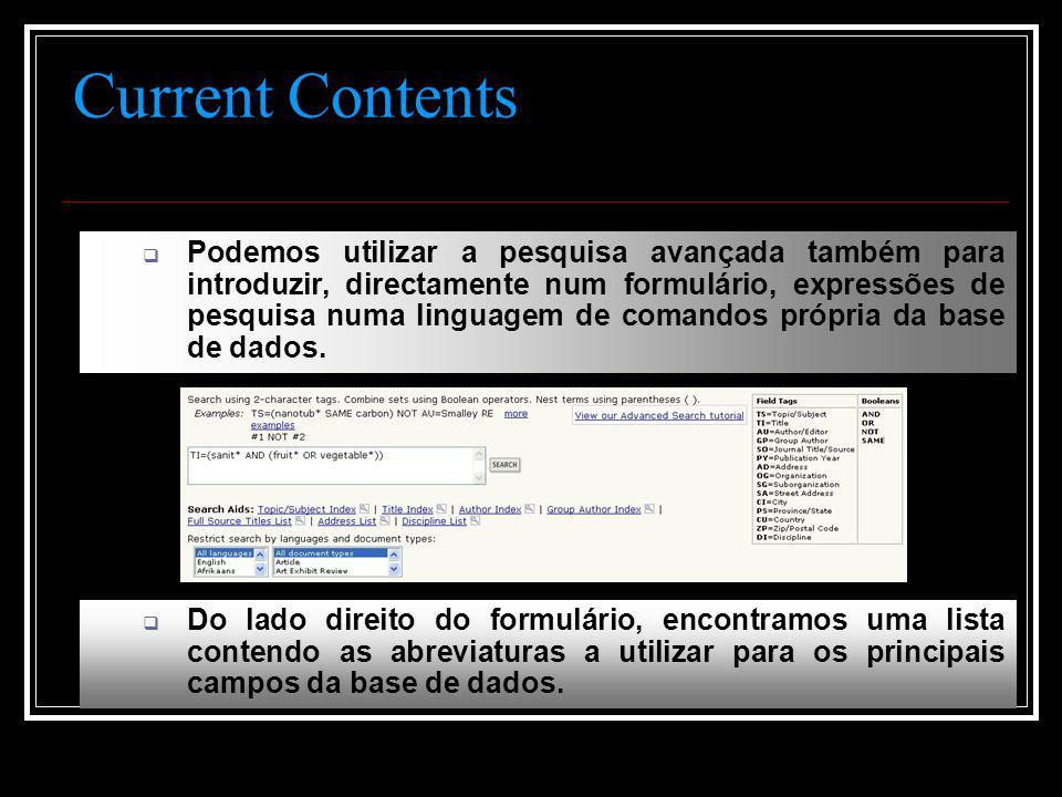 Current Contents  Podemos utilizar a pesquisa avançada também para introduzir, directamente num formulário, expressões de pesquisa numa linguagem de comandos própria da base de dados.