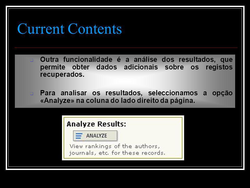 Current Contents  Outra funcionalidade é a análise dos resultados, que permite obter dados adicionais sobre os registos recuperados.