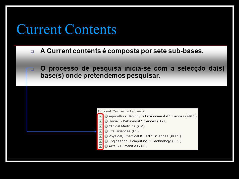Current Contents  A Current contents é composta por sete sub-bases.