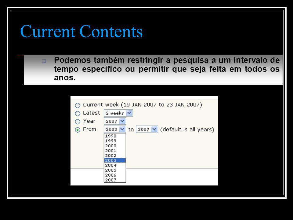Current Contents  Podemos também restringir a pesquisa a um intervalo de tempo específico ou permitir que seja feita em todos os anos.