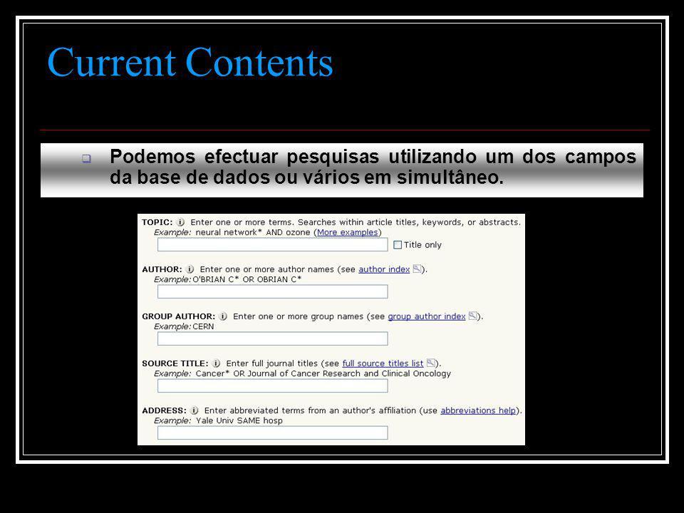 Current Contents  Podemos efectuar pesquisas utilizando um dos campos da base de dados ou vários em simultâneo.