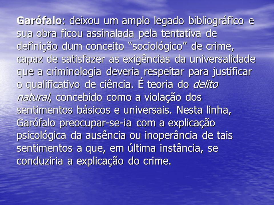 """Garófalo: deixou um amplo legado bibliográfico e sua obra ficou assinalada pela tentativa de definição dum conceito """"sociológico"""" de crime, capaz de s"""