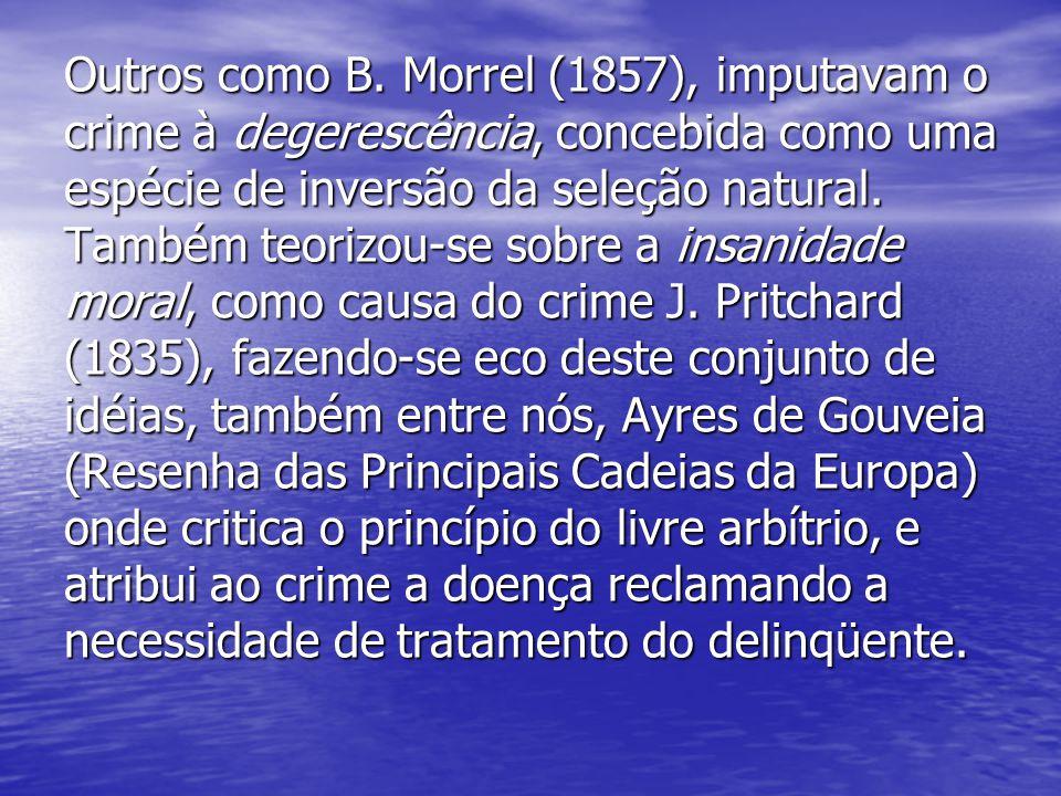 Outros como B. Morrel (1857), imputavam o crime à degerescência, concebida como uma espécie de inversão da seleção natural. Também teorizou-se sobre a