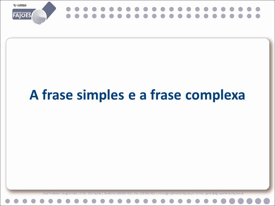 A frase simples e a frase complexa Rua Professor Veiga Simão | 3700 - 355 Fajões | Telefone: 256 850 450 | Fax: 256 850 452 | www.agrupamento-fajoes.pt | E-mail: geral@agrupamento-fajoes.pt
