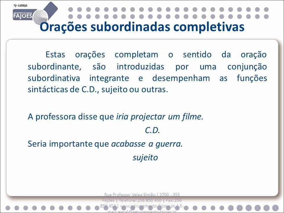 Orações subordinadas completivas Estas orações completam o sentido da oração subordinante, são introduzidas por uma conjunção subordinativa integrante e desempenham as funções sintácticas de C.D., sujeito ou outras.
