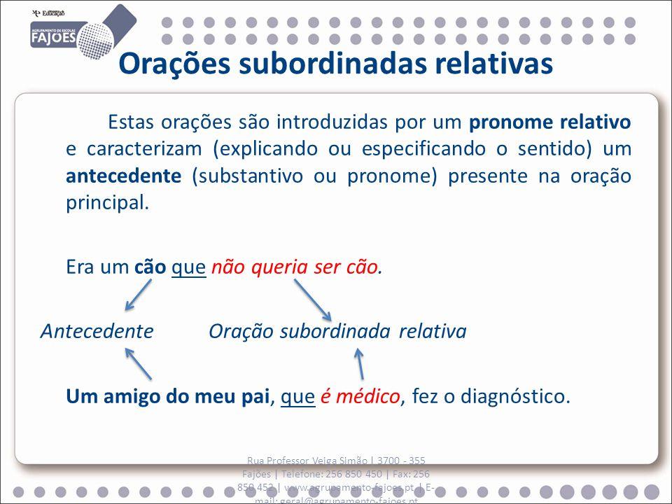 Orações subordinadas relativas Estas orações são introduzidas por um pronome relativo e caracterizam (explicando ou especificando o sentido) um antecedente (substantivo ou pronome) presente na oração principal.