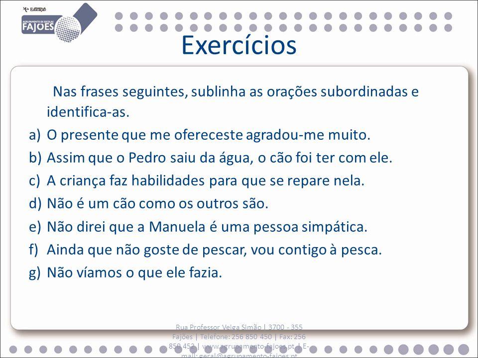 Exercícios Nas frases seguintes, sublinha as orações subordinadas e identifica-as.