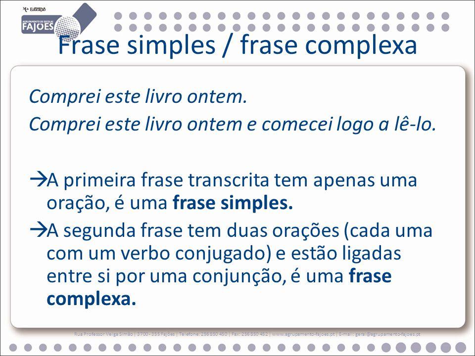 Frase complexa Rua Professor Veiga Simão | 3700 - 355 Fajões | Telefone: 256 850 450 | Fax: 256 850 452 | www.agrupamento-fajoes.pt | E-mail: geral@agrupamento-fajoes.pt