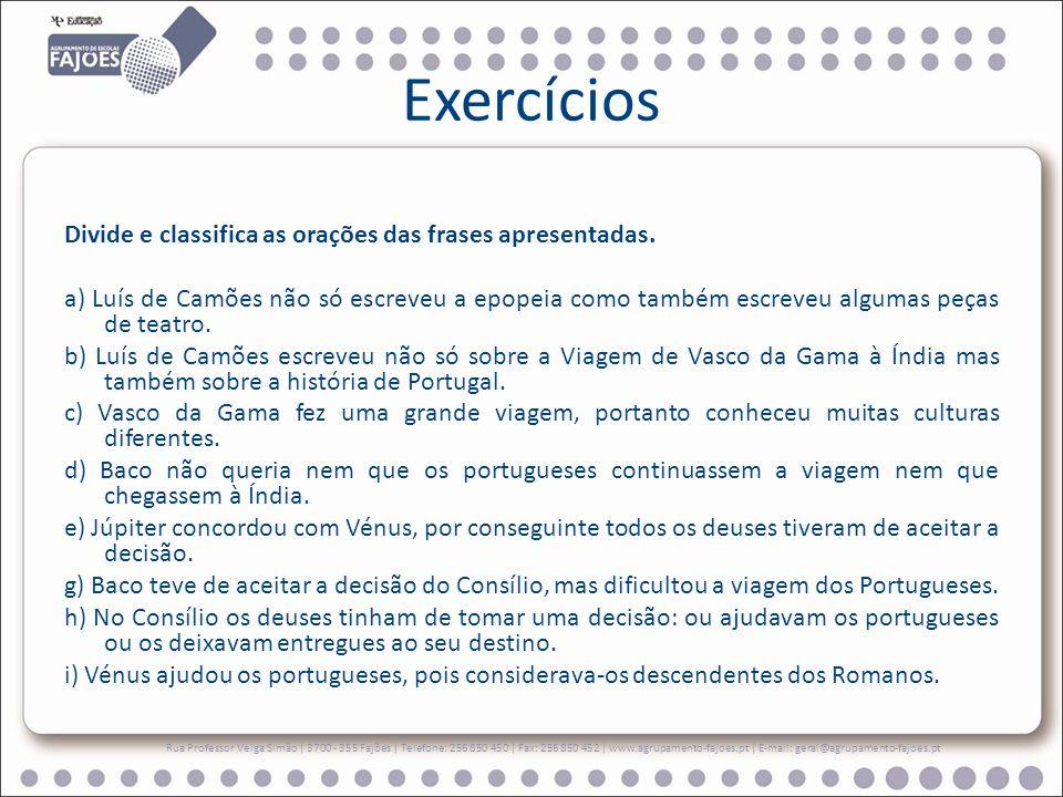 Exemplo: a) Luís de Camões não só escreveu a epopeia como também escreveu algumas peças de teatro.