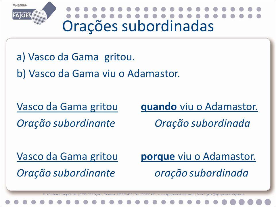 Orações subordinadas a) Vasco da Gama gritou.b) Vasco da Gama viu o Adamastor.