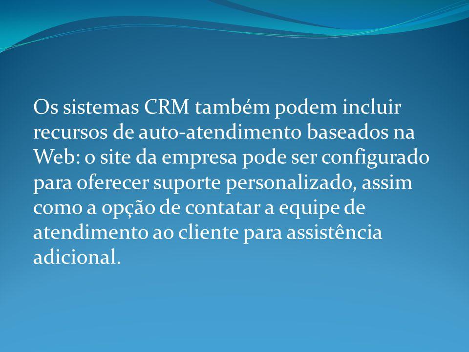 Os sistemas CRM também podem incluir recursos de auto-atendimento baseados na Web: o site da empresa pode ser configurado para oferecer suporte person
