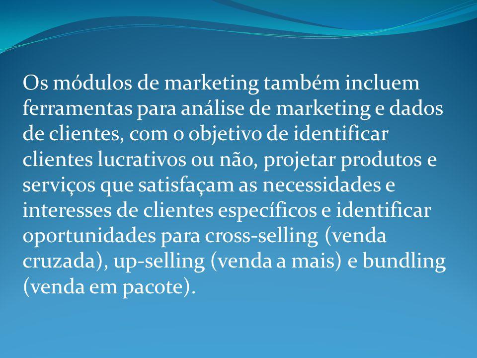 Os módulos de marketing também incluem ferramentas para análise de marketing e dados de clientes, com o objetivo de identificar clientes lucrativos ou
