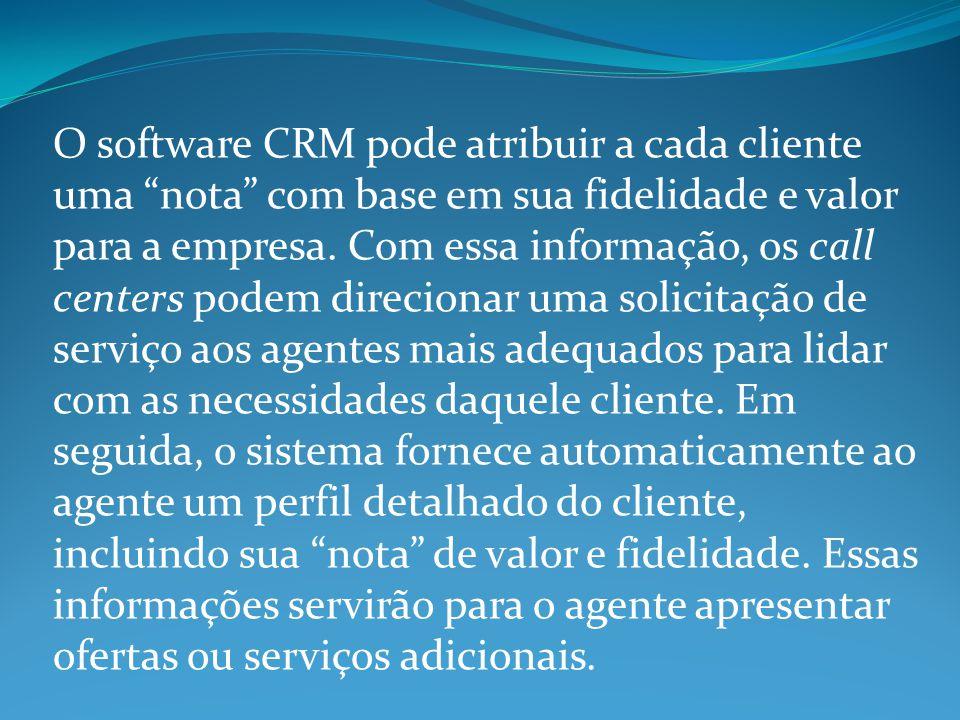 """O software CRM pode atribuir a cada cliente uma """"nota"""" com base em sua fidelidade e valor para a empresa. Com essa informação, os call centers podem d"""