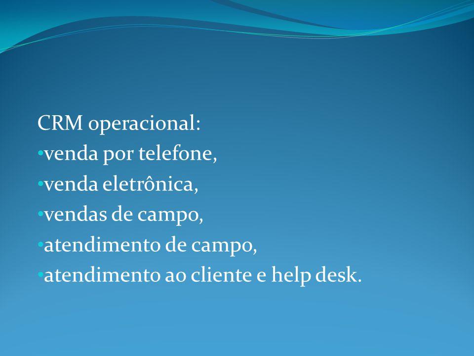 CRM operacional: venda por telefone, venda eletrônica, vendas de campo, atendimento de campo, atendimento ao cliente e help desk.