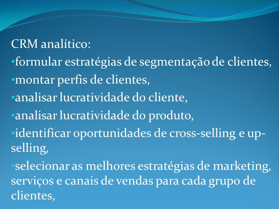 CRM analítico: formular estratégias de segmentação de clientes, montar perfis de clientes, analisar lucratividade do cliente, analisar lucratividade d