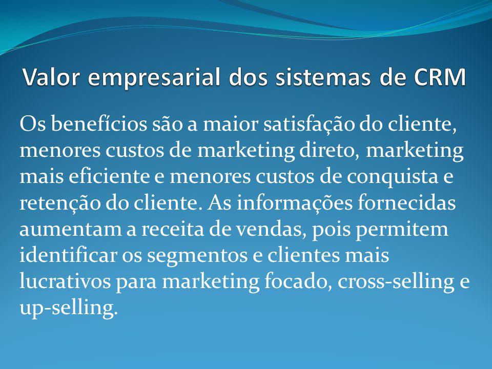 Os benefícios são a maior satisfação do cliente, menores custos de marketing direto, marketing mais eficiente e menores custos de conquista e retenção