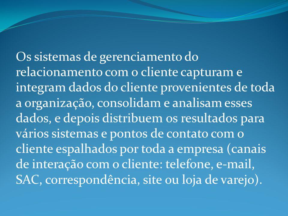 Os sistemas de gerenciamento do relacionamento com o cliente capturam e integram dados do cliente provenientes de toda a organização, consolidam e ana