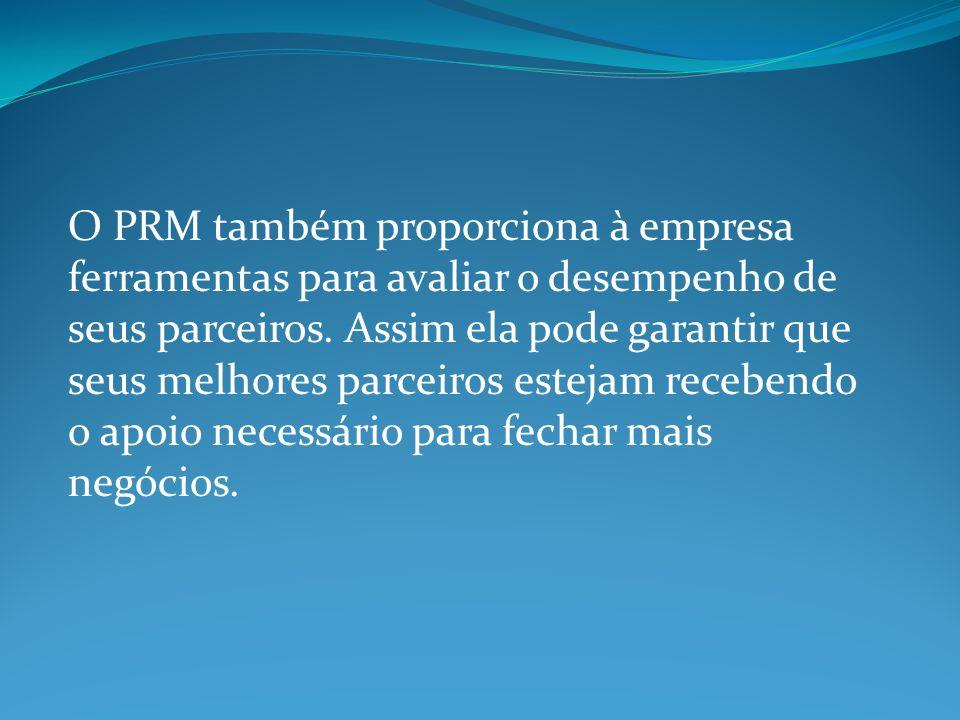 O PRM também proporciona à empresa ferramentas para avaliar o desempenho de seus parceiros. Assim ela pode garantir que seus melhores parceiros esteja