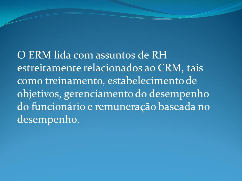 O ERM lida com assuntos de RH estreitamente relacionados ao CRM, tais como treinamento, estabelecimento de objetivos, gerenciamento do desempenho do f