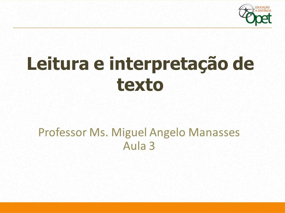 Leitura e interpretação de texto Professor Ms. Miguel Angelo Manasses Aula 3